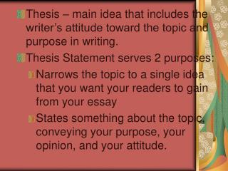 Thesis – main idea that includes the writer's attitude toward the topic and purpose in writing. Thesis Statement serves