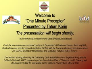 Welcome to  �One Minute Preceptor� Presented by  Tatum  Korin The presentation will begin shortly .