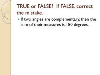 TRUE or FALSE?  If FALSE, correct the mistake.