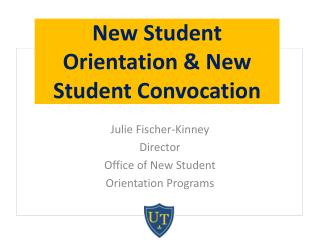 Julie Fischer-Kinney Director Office of New Student  Orientation Programs