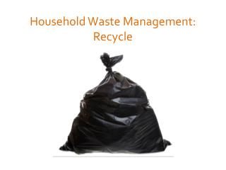 Household Waste Management: Recycle