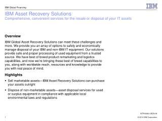 IBM Asset Recovery Solutions Comprehensive, convenient services for the resale or disposal of your IT assets