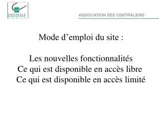 Mode d'emploi du site: Les nouvelles fonctionnalités Ce qui est disponible en accès libre Ce qui est disponible en ac