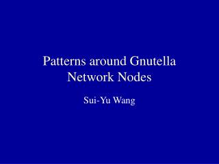 Patterns around Gnutella Network Nodes