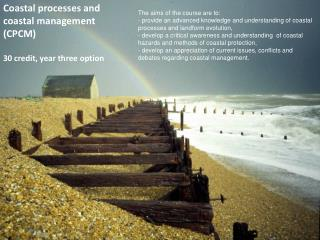 Coastal processes and coastal management (CPCM) 30 credit, year three option