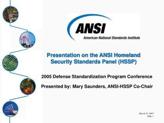 2005 Defense Standardization Program Conference  Presented by: Mary Saunders, ANSI-HSSP Co-Chair