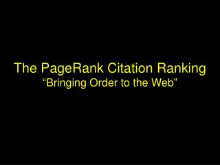 "The PageRank Citation Ranking ""Bringing Order to the Web"""