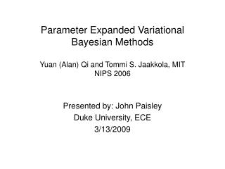 Parameter Expanded Variational Bayesian Methods Yuan (Alan) Qi and Tommi S. Jaakkola, MIT NIPS 2006