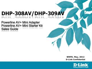 DHP-308AV/DHP-309AV  Powerline AV+ Mini Adapter Powerline AV+ Mini Starter Kit Sales Guide
