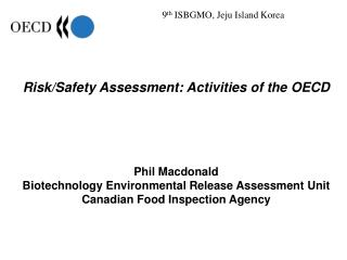 Risk/Safety Assessment: Activities of the OECD Phil Macdonald Biotechnology Environmental Release Assessment Unit Canad