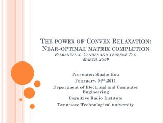 The power of Convex Relaxation: Near-optimal matrix completion Emmanuel J.  Candes  and Terence Tao March, 2009
