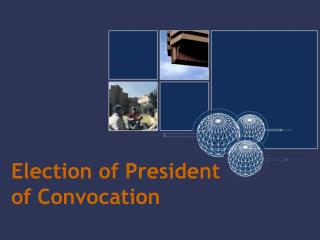 Election of President  of Convocation