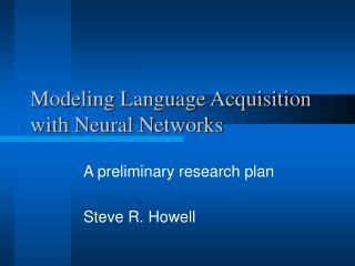 Modeling Language Acquisition with Neural Networks