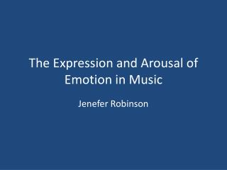The Expression and Arousal of Emotion in Music