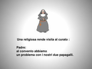 Una religiosa rende visita al curato :