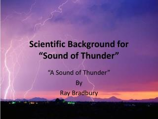 "Scientific Background for  ""Sound of Thunder"""