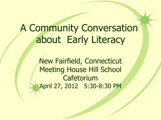 A Community Conversation   about  Early Literacy