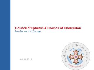 Council of Ephesus & Council of Chalcedon Pre-Servant�s  Course