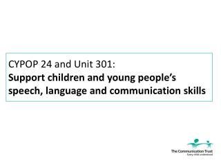 CYPOP 24 and Unit 301: Support children and young people's speech, language and communication skills