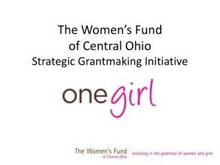 The Women�s Fund  of Central Ohio  Strategic Grantmaking Initiative