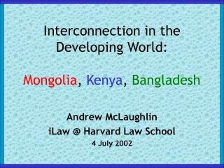 Interconnection in the  Developing World: Mongolia ,  Kenya ,  Bangladesh