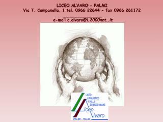 LICEO  ALVARO - PALMI Via T. Campanella, 1 tel. 0966 22644 - fax 0966 261172 _______________ e-mail  c.alvaro @i.2000ne