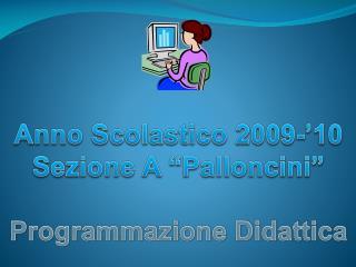 """Anno Scolastico 2009-'10 Sezione A """"Palloncini"""" Programmazione Didattica"""