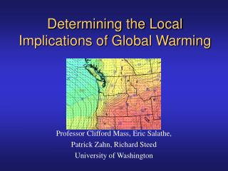Determining the Local Implications of Global Warming