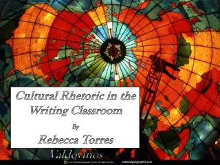 Cultural Rhetoric in the Writing  Classroom By Rebecca Torres Valdovinos