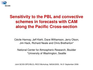 Sensitivity to the PBL and convective schemes in forecasts with CAM  along the Pacific Cross-section