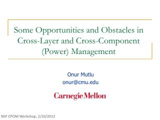 Some Opportunities and Obstacles in Cross-Layer and Cross-Component  (Power) Management