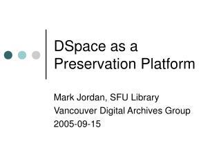 DSpace as a Preservation Platform