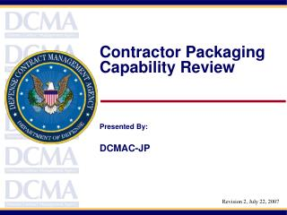 Contractor Packaging Capability Review Presented By:  DCMAC-JP