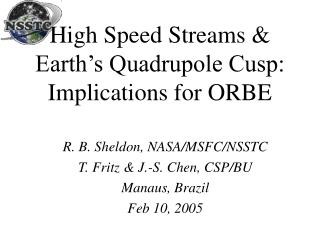 High Speed Streams & Earth's Quadrupole Cusp: Implications for ORBE