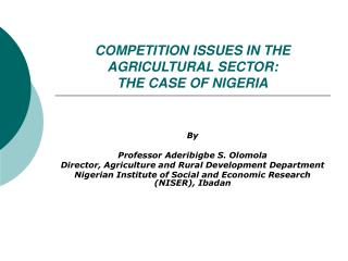 COMPETITION ISSUES IN THE AGRICULTURAL SECTOR:  THE CASE OF NIGERIA
