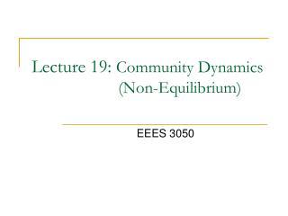 Lecture 19:  Community Dynamics (Non-Equilibrium)