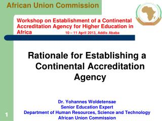 Workshop on Establishment of a Continental Accreditation Agency for Higher Education in Africa 		 10 – 11 April 2013, A