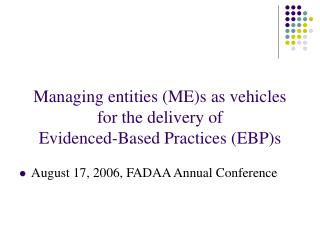 Managing entities (ME)s as vehicles  for the delivery of  Evidenced-Based Practices (EBP)s