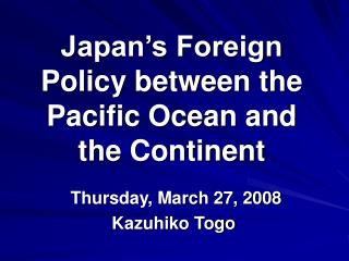 Japan's Foreign Policy between the Pacific Ocean and the Continent