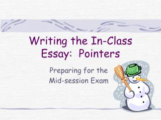 Writing the In-Class Essay:  Pointers