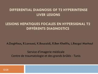 differential diagnosis  of T2  hyperintense liver lesions LESIONS HEPATIQUES FOCALES EN HYPERSIGNAL T2 DIFFéRENTS  diag
