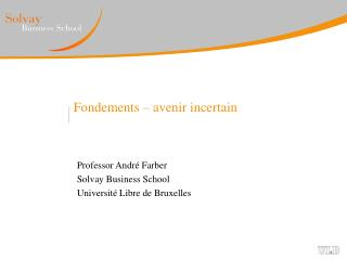 Fondements – avenir incertain