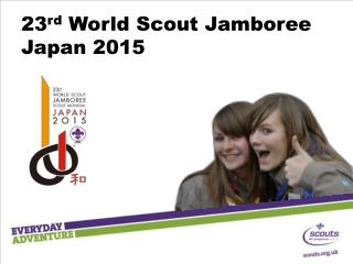 23 rd  World Scout Jamboree Japan 2015