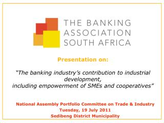 "Presentation on: ""The banking industry's contribution to industrial development, including empowerment of SMEs and coop"