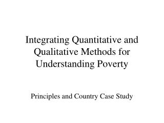 Integrating Quantitative and Qualitative Methods for Understanding Poverty