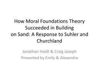 How Moral Foundations Theory Succeeded in Building on Sand: A Response to  Suhler  and  Churchland