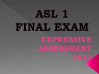 ASL 1 FINAL EXAM