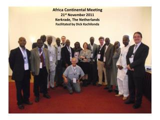 Africa Continental Meeting 21 st  November 2011 Kerkrade, The Netherlands Facilitated by Dick Kachilonda