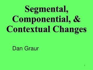 Segmental, Componential, & Contextual Changes