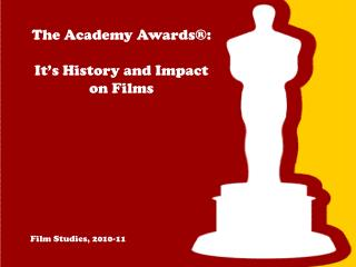 The Academy Awards�: It�s History and Impact on Films